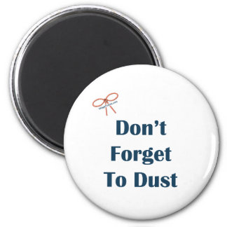 Don't Forget To Dust Reminders 2 Inch Round Magnet