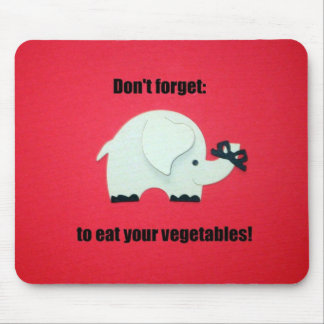 Don't forget to eat your vegetables mouse pad