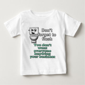 Don't forget to flush. You don't want everyone... Baby T-Shirt