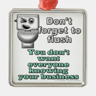 Don't forget to flush. You don't want everyone... Metal Ornament