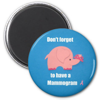 Don't forget to have a Mammogram. 2 Inch Round Magnet