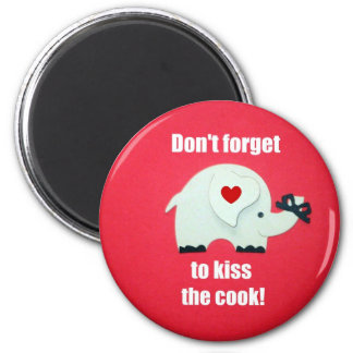 Don't forget to kiss the cook! 2 inch round magnet