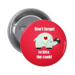Don't forget to kiss the cook! buttons