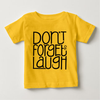 Don't Forget to Laugh black Infant T Shirt