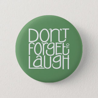 Don't Forget to Laugh white Button