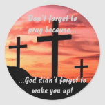 Dont  forget to pray classic round sticker