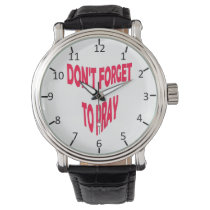 Don't Forget to Pray Wristwatch