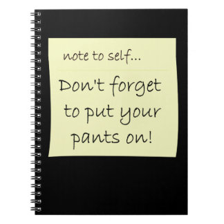 Don't Forget To Put Your Pants On Notebook