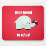 Don't forget to relax! mouse pad
