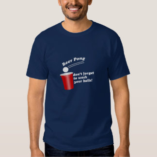 Dont forget to wash your balls beer pong t shirt