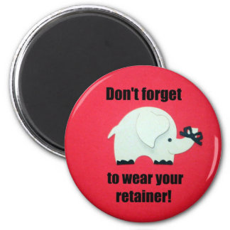 Don't forget to wear your retainer! 2 inch round magnet
