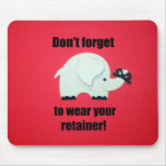 Don't forget to wear your retainer! mouse pad