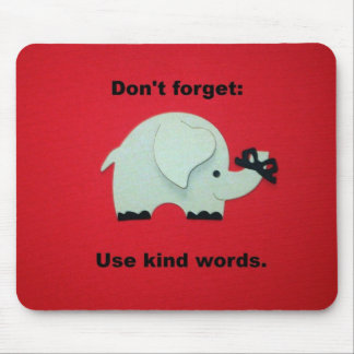 Don't forget: Use kind words. Mouse Pad