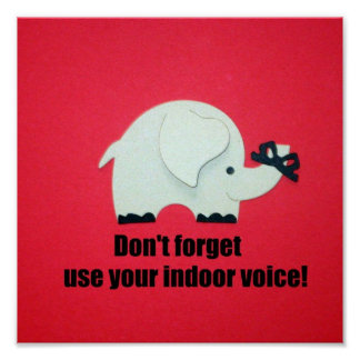 Don't forget, use your indoor voice! poster