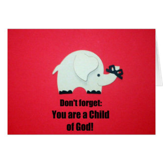 Don't forget: You are a Child of God! Card