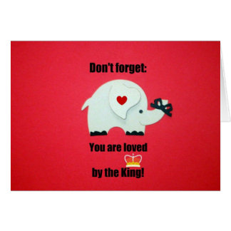 Don't forget: You are loved by the King! Card