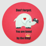 Don't forget: You are loved by the King! Round Sticker