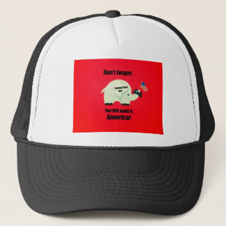 Don't forget: You DID build it, America! Trucker Hat