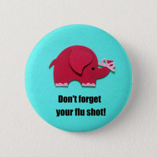 Don't forget your flu shot! pinback button