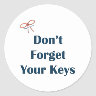 Don't Forget Your Keys Reminders Classic Round Sticker