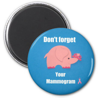Don't forget your mammogram. 2 inch round magnet