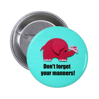 Don't forget your manners! pinback buttons
