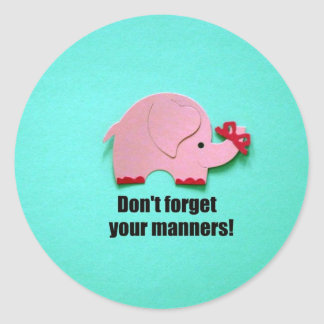 Don't forget your manners! classic round sticker