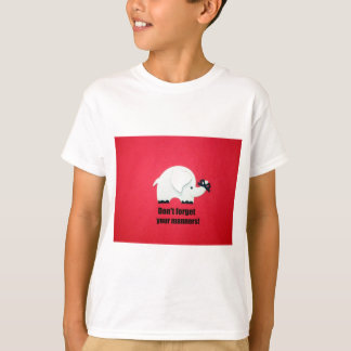 Don't forget your manners! T-Shirt