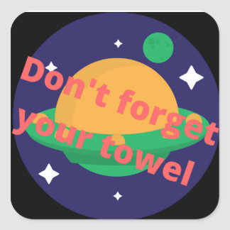 Don't Forget Your Towl Square Sticker