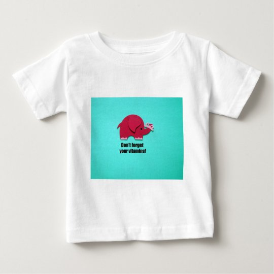 Don't forget your vitamins! baby T-Shirt