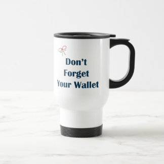 Don't Forget Your Wallet Reminders Mugs