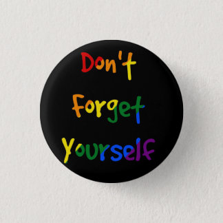 Don't forget yourself - Rainbow Flag Button