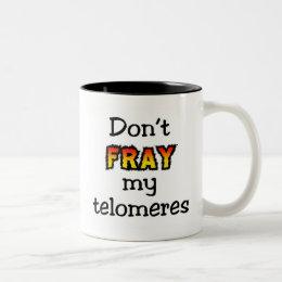 Don't fray my telomeres Two-Tone coffee mug