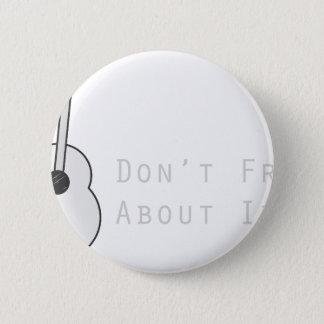 Don't Fret About It Pinback Button