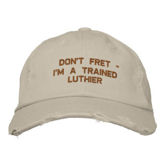 Don't Fret - I'm a Trained Luthier Embroidered Baseball Cap