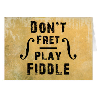 Don't Fret Play Fiddle Violin Gift Greeting Card
