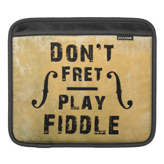 Don't Fret Play Fiddle Violin Gift iPad Sleeves