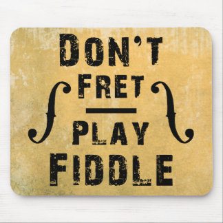 Don't Fret Play Fiddle Violin Gift Mouse Pad