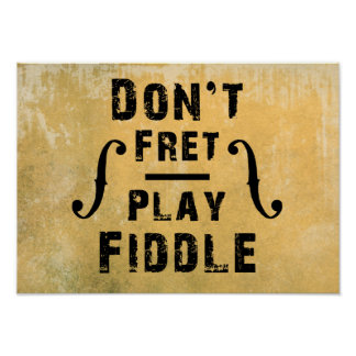 Don't Fret Play Fiddle Violin Gift Poster