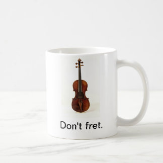 Don't fret. Violin Mug