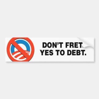 DON'T FRET. YES TO DEBT. CAR BUMPER STICKER