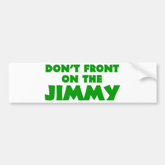 Don't Front On The Jimmy Bumper Sticker