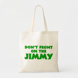 Don't Front On The Jimmy Tote Bag