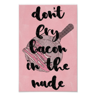 Don't fry bacon in the... poster
