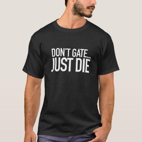 Dont Gate Just Die _ Dark T_Shirt