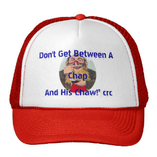 Don't Get Between A Chap and His Chaw Tobacco Hats
