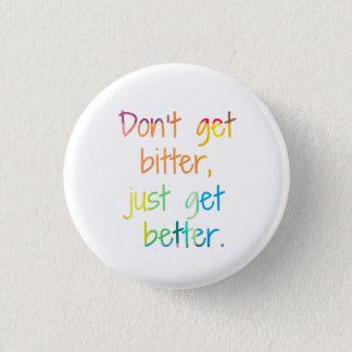 Don't get bitter, just get better. pinback button