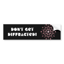 Don't get diffracted bumper sticker