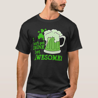 Don't get DRUNK get AWESOME T-Shirt