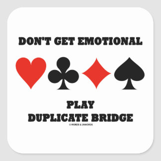 Don't Get Emotional Play Duplicate Bridge Square Sticker